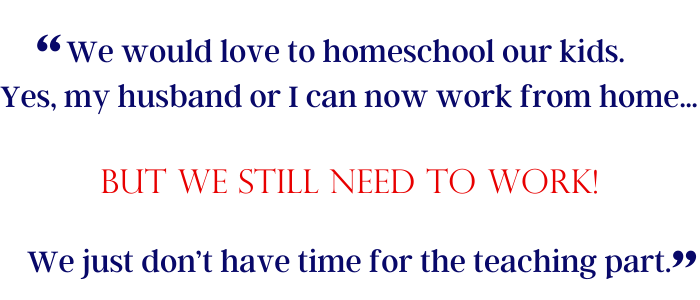 Copy of We would love to homeschool. Yes, we can now work from home… but we still need to work! We just don't have time for the teaching part.